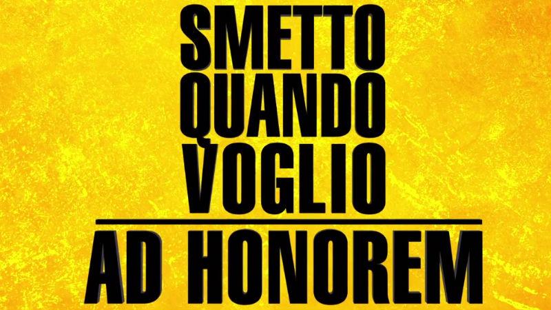SMETTO QUANDO VOGLIO – Ad Honorem (2017)